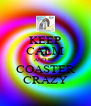 KEEP CALM AND BE COASTER CRAZY - Personalised Poster A4 size