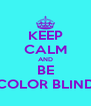 KEEP CALM AND BE COLOR BLIND - Personalised Poster A4 size