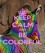 KEEP CALM AND BE COLORFUL - Personalised Poster A4 size