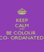 KEEP CALM AND BE COLOUR  CO- ORDANATED  - Personalised Poster A4 size