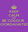 KEEP CALM AND BE COLOUR  COORDANATED  - Personalised Poster A4 size