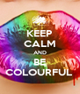 KEEP CALM AND BE COLOURFUL  - Personalised Poster A4 size