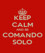 KEEP CALM AND BE COMANDO SOLO - Personalised Poster A4 size