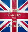 KEEP CALM AND be comate - Personalised Poster A4 size