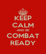 KEEP CALM AND BE COMBAT READY - Personalised Poster A4 size