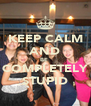 KEEP CALM AND BE  COMPLETELY STUPID - Personalised Poster A4 size