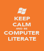 KEEP CALM AND BE COMPUTER LITERATE - Personalised Poster A4 size