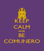 KEEP CALM AND BE COMUNERO - Personalised Poster A4 size