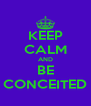 KEEP CALM AND BE CONCEITED - Personalised Poster A4 size