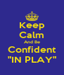 "Keep Calm And Be Confident ""IN PLAY"" - Personalised Poster A4 size"