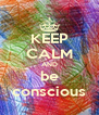 KEEP CALM AND be conscious - Personalised Poster A4 size