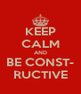 KEEP CALM AND BE CONST- RUCTIVE - Personalised Poster A4 size