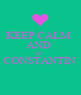 KEEP CALM  AND  BE  CONSTANTIN  - Personalised Poster A4 size