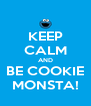 KEEP CALM AND BE COOKIE MONSTA! - Personalised Poster A4 size