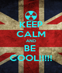 KEEP CALM AND BE  COOL!!!!! - Personalised Poster A4 size