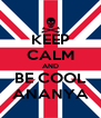 KEEP CALM AND BE COOL ANANYA - Personalised Poster A4 size