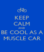 KEEP CALM AND BE COOL AS A MUSCLE CAR - Personalised Poster A4 size