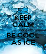 KEEP CALM AND BE COOL AS ICE - Personalised Poster A4 size