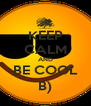 KEEP CALM AND BE COOL B) - Personalised Poster A4 size