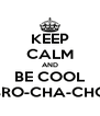 KEEP CALM AND BE COOL BRO-CHA-CHO - Personalised Poster A4 size