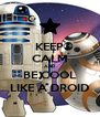 KEEP CALM AND BE COOL LIKE A DROID - Personalised Poster A4 size