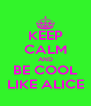 KEEP CALM AND BE COOL LIKE ALICE - Personalised Poster A4 size