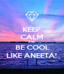 KEEP CALM AND  BE COOL LIKE ANEETA! - Personalised Poster A4 size