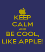 KEEP CALM AND BE COOL, LIKE APPLE! - Personalised Poster A4 size