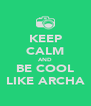 KEEP CALM AND BE COOL LIKE ARCHA - Personalised Poster A4 size