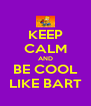 KEEP CALM AND BE COOL LIKE BART - Personalised Poster A4 size