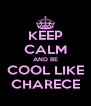 KEEP CALM AND BE COOL LIKE CHARECE - Personalised Poster A4 size