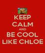 KEEP CALM AND BE COOL LIKE CHLOE - Personalised Poster A4 size