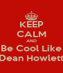 KEEP CALM AND Be Cool Like Dean Howlett - Personalised Poster A4 size