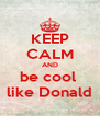 KEEP CALM AND be cool  like Donald - Personalised Poster A4 size