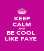 KEEP CALM AND BE COOL  LIKE FAYE  - Personalised Poster A4 size
