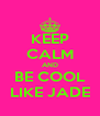 KEEP CALM AND BE COOL LIKE JADE - Personalised Poster A4 size