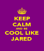 KEEP CALM AND BE COOL LIKE JARED - Personalised Poster A4 size