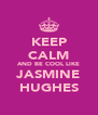 KEEP CALM AND BE COOL LIKE JASMINE HUGHES - Personalised Poster A4 size