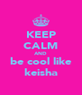 KEEP CALM AND be cool like keisha - Personalised Poster A4 size