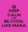 KEEP CALM AND BE COOL LIKE MARA - Personalised Poster A4 size