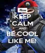 KEEP CALM AND BE COOL LIKE ME! - Personalised Poster A4 size