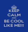 KEEP CALM AND BE COOL LIKE ME!!! - Personalised Poster A4 size