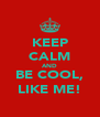KEEP CALM AND BE COOL, LIKE ME! - Personalised Poster A4 size