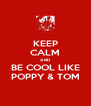 KEEP CALM AND BE COOL LIKE POPPY & TOM - Personalised Poster A4 size