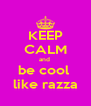 KEEP CALM and  be cool  like razza - Personalised Poster A4 size
