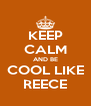 KEEP CALM AND BE COOL LIKE REECE - Personalised Poster A4 size