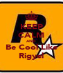 KEEP CALM AND Be Cool Like Rigyel - Personalised Poster A4 size