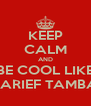 KEEP CALM AND BE COOL LIKE SHARIEF TAMBAY - Personalised Poster A4 size