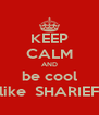 KEEP CALM AND be cool  like  SHARIEF  - Personalised Poster A4 size