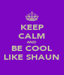 KEEP CALM AND BE COOL LIKE SHAUN - Personalised Poster A4 size